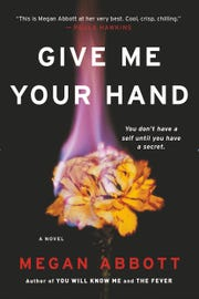 Give Me Your Hand. By Megan Abbott. Little, Brown.