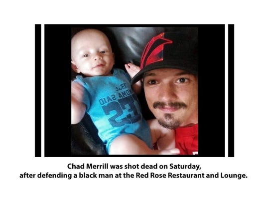 Chad Merrill was shot dead on Saturday, after defending a black man at the Red Rose Restaurant and Lounge.