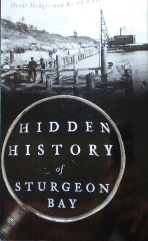 Hidden History of Sturgeon Bay, written by Heidi Hodges and Kathy Steebs, is available now.