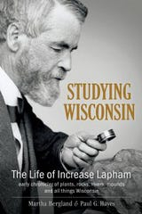 Studying Wisconsin: The Life of Increase Lapham, early chronicler of plants, rocks, rivers, mounds and all things Wisconsin. By Martha Bergland and Paul G. Hayes.