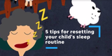 Tips to help get your child's sleep routine back in gear after the summer