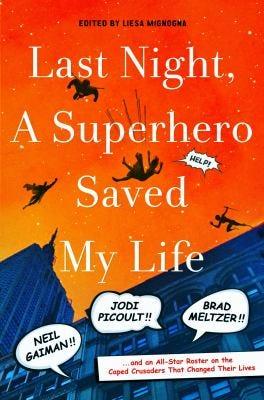 """Last Night a Superhero Saved My Life"" edited by Liesa Mignogna"