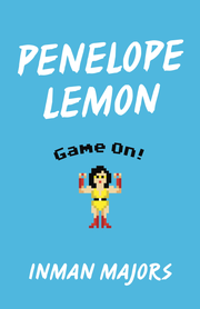 """Penelope Lemon: Game On!"" by Inman Majors"