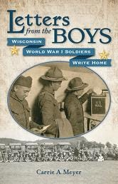 """""""Letters from the Boys: Wisconsin World War I Soldiers Write Home"""" by Carrie A. Meyer"""
