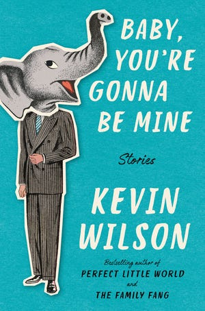 """Kevin Wilson's new story collection, """"Baby, You're Gonna Be Mine."""""""