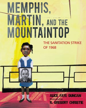"""""""Memphis, Martin, and the Mountaintop"""" is by Alice Faye Duncan."""