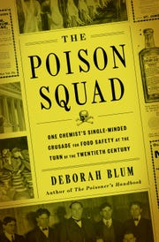 The Poison Squad: One Chemist's Single-Minded Crusade for Food Safety at the Turn of the Twentieth Century. By Deborah Blum.