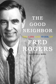 The Good Neighbor: The Life and Work of Fred Rogers. By Maxwell King.