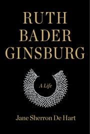 Ruth Bader Ginsburg: A Life. By Jane Sherron De Hart.