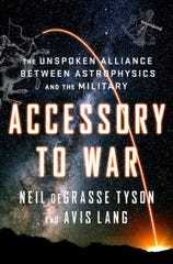 Accessory to War: The Unspoken Alliance Between Astrophysics and the Military. By Neil deGrasse Tyson and Avis Lang.