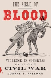 The Field of Blood: Violence in Congress and the Road to Civil War. By Joanne B. Freeman.