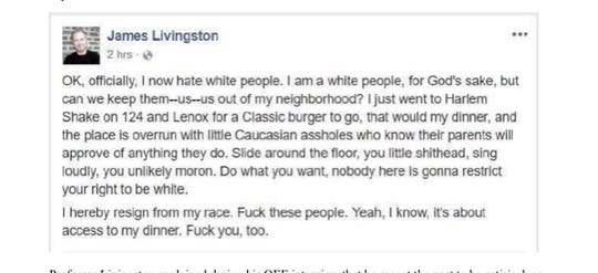 James Livingston, a history professor at Rutgers University, wrote he hates white people and posted it to Facebook in May. After an investigation found he violated university policy, he could face disciplinary action from the university.