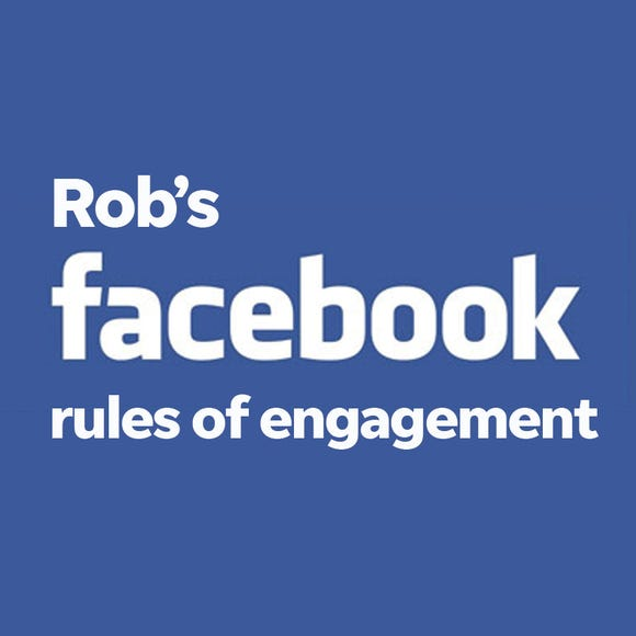 Rob's Facebook rules of engagement