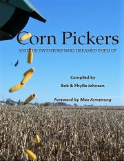 "The book, ""Corn Pickers and the Inventors Who Dreamed Them Up,"" tells the story of corn pickers from the earliest patents in 1850, to the the major manufacturers of the 1970s."