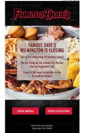 An announcement that Famous Dave's in north Wilmington was closed Sept. 3 was recently sent out.