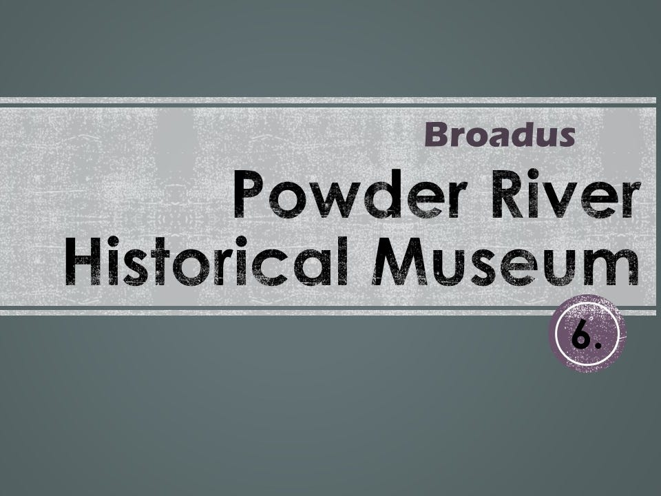 6. The Powder River Historical Museum in Broadus is worth visiting