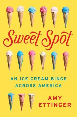 """""""Sweet Spot: An Ice Cream Binge Across America"""" by Amy Ettinger"""