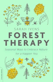 Forest Therapy Seasonal Ways to Embrace Nature for a Happier You by Sarah Ivens