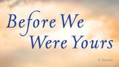 """""""Before We Were Yours"""" by Lisa Wingate"""