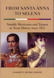 """From Santa Anna to Selena: Notable Mexicanos and Tejanos in Texas History since 1821"" by Harriett Denise Joseph"