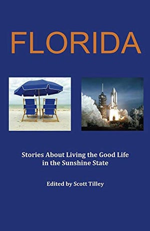 """Scott Tilley, an emeritus professor at the Florida Institute of Technology in Melbourne and a FLORIDA TODAY technology columnist, has a new book out: """"Florida - Stores About Living the Good Life in the Sunshine State."""""""