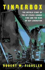"""Tinderbox: The Untold Story of the Up Stairs Lounge Fire and the Rise of Gay Liberation"" by Robert W. Fieseler."