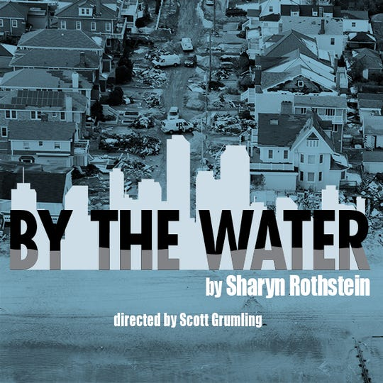 'By The Water' by Sharyn Rothstein explores the aftermath of Hurricane Sandy in a devastated Staten Island neighborhood. Playing at South Camden Theatre Company, it is part of that theater's season devoted to works by women playwrights.