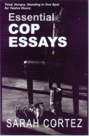 """Tired, Hungry, Standing in One Spot for Twelve Hours: Essential Cop Essays"" by Sarah Cortez"