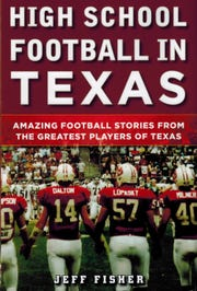 """High School Football in Texas: Amazing Stories from the Greatest Players of Texas"" by Jeff Fisher"