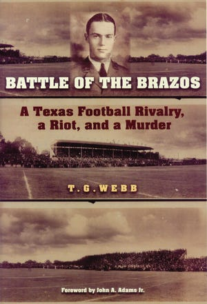 """""""Battle of the Brazos: A Texas Football Rivalry, a Riot, and a Murder"""" by T. G. Webb"""