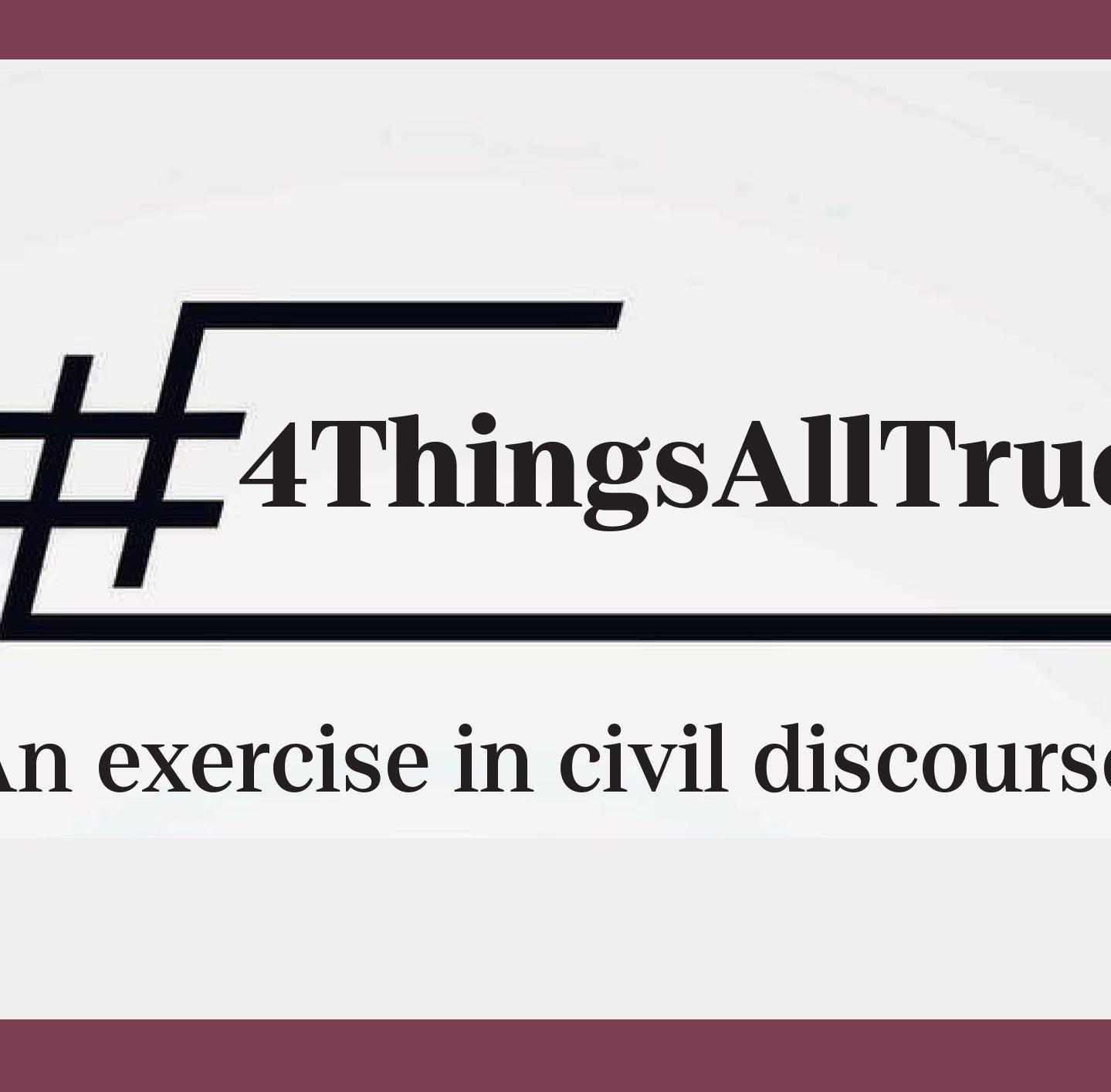 #4ThingsAllTrue: An exercise in civil discourse | Skip Foster