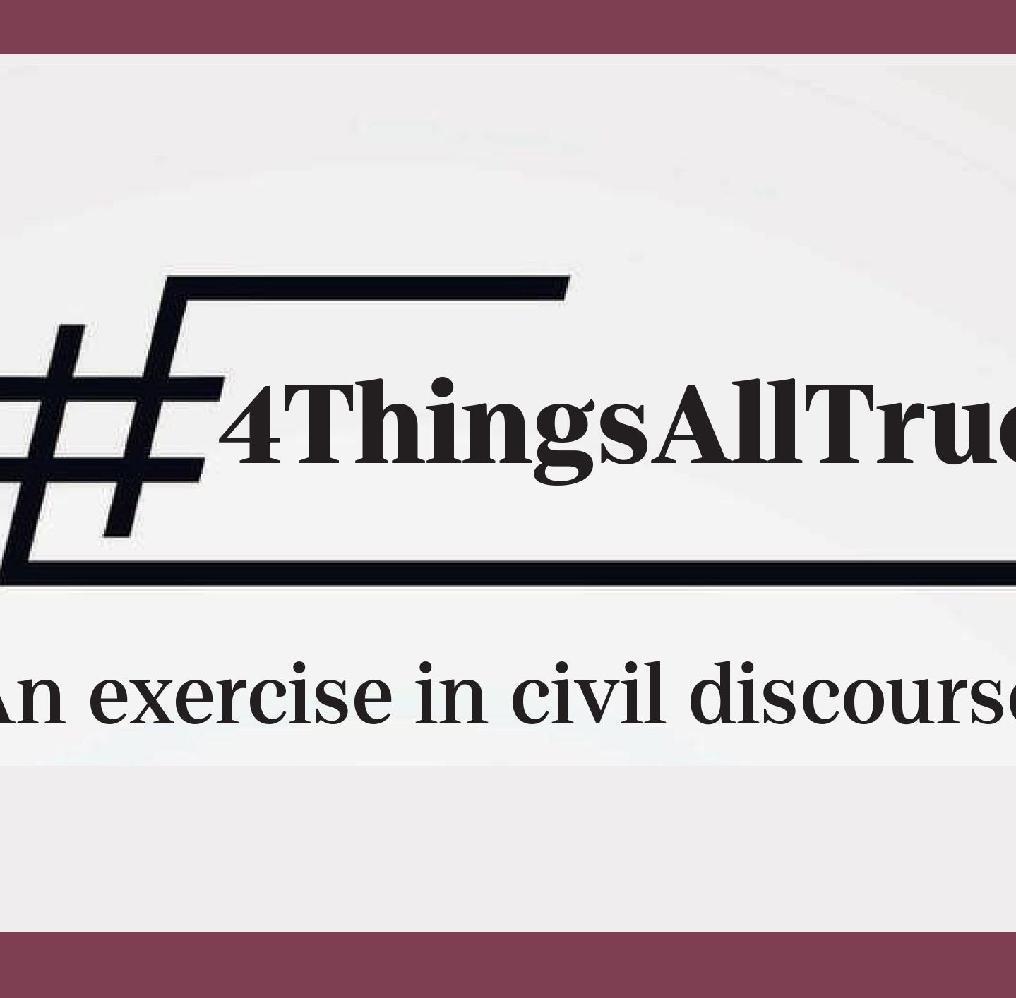 #4ThingsAllTrue: An exercise in civil discourse | Skip Foster