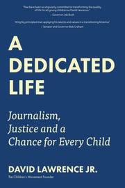 David Lawrence Jr.'s book: A Dedicated Life: Journalism, Justice and a Chance for Every Child.""