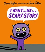 """""""I Want to Be in a Scary Story"""" by Sean Taylor and illustrated by Jean Jullien."""