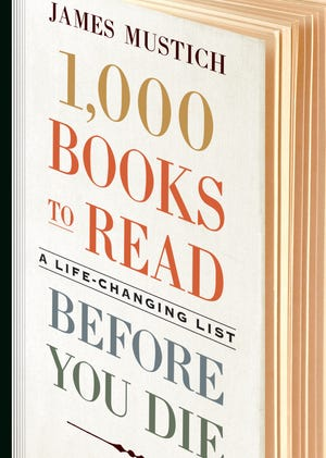 """""""1,000 Books to Read Before You Die: A Life-Changing List"""" (Workman), by James Mustich."""