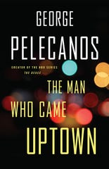 """The Man Who Came Uptown"" by George Pelecanos"