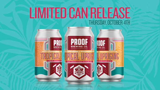 Proof's been on a heater lately with their limited edition can releases with each selling out quickly.