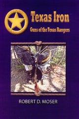 """""""Texas Irons: Guns of the Texas Rangers"""" by Robert Moser"""