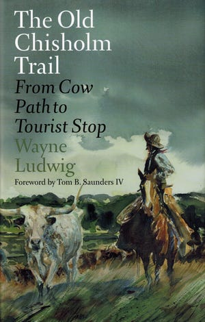 """""""The Old Chisholm Trail: From Cow Path to Tourist Stop"""" by Wayne Ludwig"""