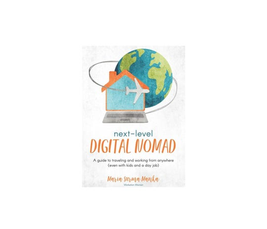 """Next-Level Digital Nomad: A guide to traveling and working from anywhere (even with kids and a day job)"" was written by Maria Surma Manka, who lives in North Prairie."