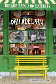 'Unique Eats and Eateries of Philadelphia' by Irene Levy Baker explores the culinary landscape of the city and the 'burbs.