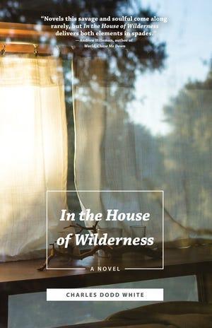 """Charles Dodd White's novel, """"In The House of Wilderness."""""""