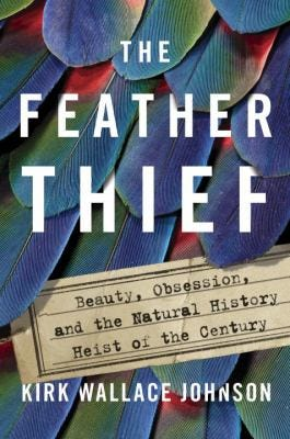 """""""The Feather Thief"""" by Kirk Wallace Johnson"""