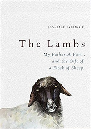 """The Lambs: My Father, a Farm, and the Gift of a Flock of Sheep"" by Carole George"