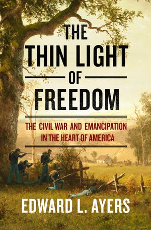 """""""The Thin Light of Freedom: The Civil War and Emancipation in the Heart of America"""" by Edward L. Ayers."""