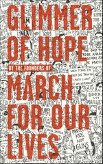 GLIMMER OF HOPE: How Tragedy Sparked a Movement, a book written by students who survived a mass shooting ay Marjory Stoneman Douglas High School in Parkland, Florida, and then founded March For Our Lives.