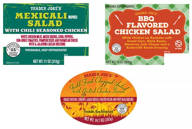 The corn ingredient in these products sold in 9 U.S. states may have the potential to be contaminated with Listeria monocytogenes and/or Salmonella: Trader Jose's Mexicali Inspired Salad; Trader Joe's BBQ Flavored Chicken Salad; Trader Joe's Field Fresh Chopped Salad with Grilled Chicken Breast.