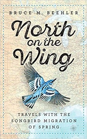 """North on the Wing: Travels with the Songbird Migration of Spring"" by Bruce M. Beehler"