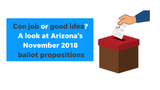 Columnist EJ Montini walks us through the propositions on Arizona's November 2018 ballot, which affect everything from taxes to renewable energy to school choice.