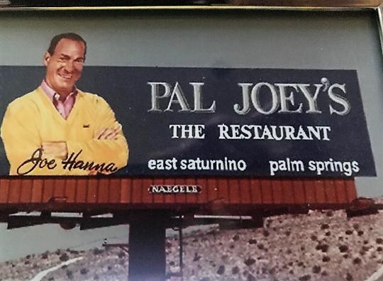 Joe Hanna was a partner and an engaging host in the first disco and supper club in Palm Springs, Pal Joey's, in the 1970s.